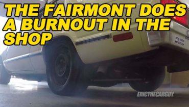 Fairmont does a burnout in the shop